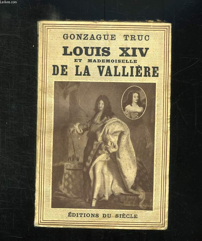LOUIS XIV ET MLLE DE LA VALLIERE. L HISTOIRE VIVANTE.
