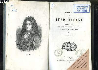 HISTOIRE DE JEAN RACINE. CONTENANT DES DETAILS SUR SA VIE PRIVEE ET SUR DES OUVRAGES ET DES FRAGMENTS DE SA CORRESPONDANCE.