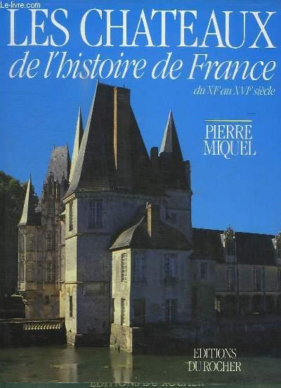 LES CHATEAUX DE L HISTOIRE DE FRANCE DU XI AU XVI SIECLE.