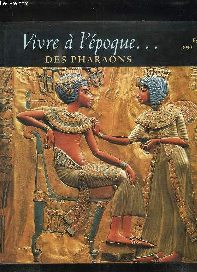 VIVRE A L EPOQUE DES PHARAONS. EGYPTE 3050 - 30 AV JC.