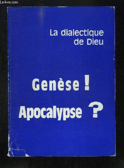 LA DIALECTIQUE DE DIEU. GENESE APOCALYPSE.