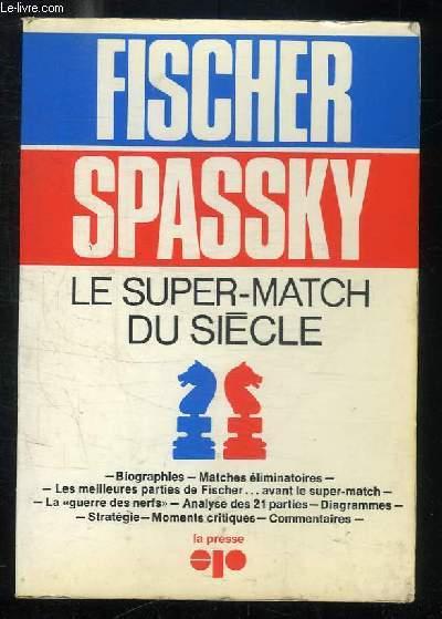 FISCHER SPASSKY LE SUPER MATCH DU SIECLE.
