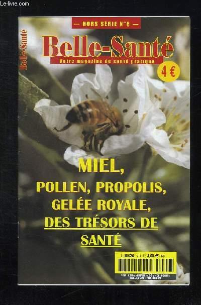 BELLE SANTE HORS SERIE N° 6. SOMMAIRE: MIEL, POLLEN, PROPOLIS, GELEE ROYALE, DES TRESORS DE SANTE...