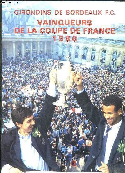 LA SAISON 1985 - 86 DES GIRONDINS DE BORDEAUX FC VAINQUEURS DE LA COUPE DE FRANCE 1986.
