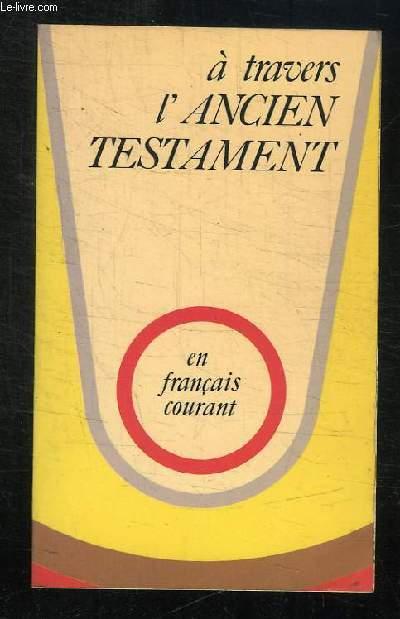 A TRAVERS L ANCIEN TESTAMENT. CHOIX DE TEXTES EN FRANCAIS COURANT. 1er EDITION.