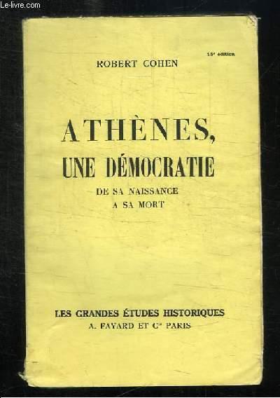 ATHENES UNE DEMOCRATIE. DE SA NAISSANCE A SA MORT.