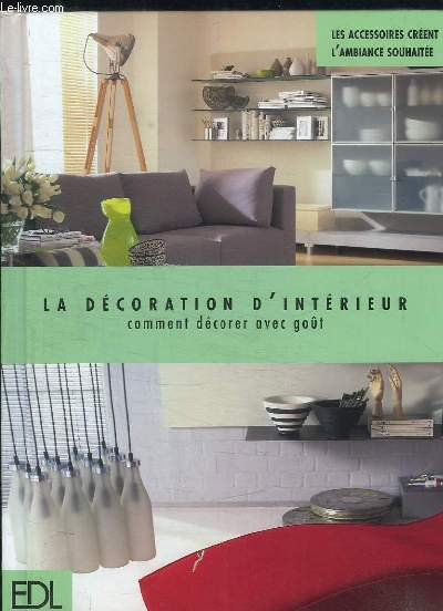 la decoration d interieur comment decorer avec gout collectif. Black Bedroom Furniture Sets. Home Design Ideas