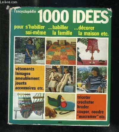 L ENCYCLOPEDIE 1000 IDEES POUR S HABILLER SOI MEME, HABILLER LA FAMILLE DECORER LA MAISON.