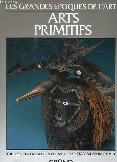 ARTS PRIMITIS. LES ILES DU PACIFIQUE, L AFRIQUE, LES AMERIQUES.