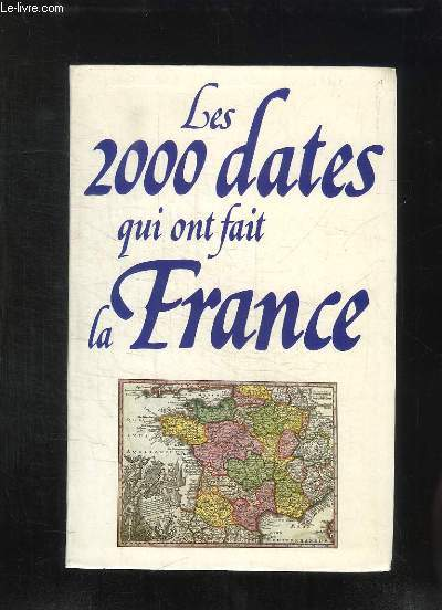 LES 2000 DATES QUI ONT FAIT LA FRANCE 987 - 1987.