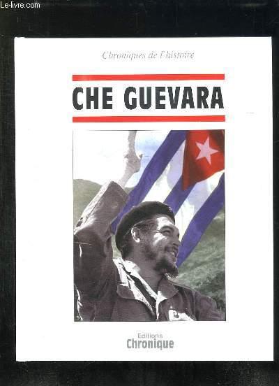 CHRONIQUES DE L HISTOIRE. CHE GUEVARA.