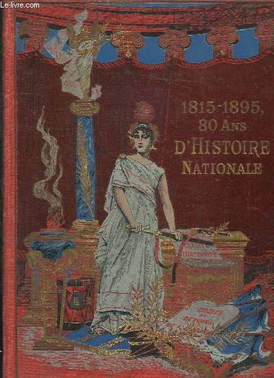 QUATRE VINGTS ANS D HISTOIRE NATIONALE 1815 - 1895.