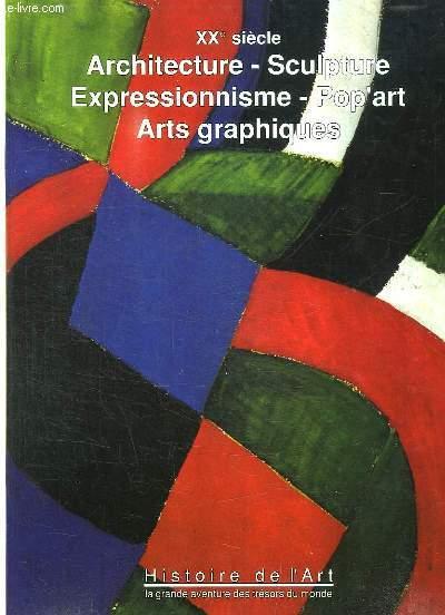 HISTOIRE DE L ART TOME 10. LA GRANDE AVENTURE DES TRESORS DU MONDE. XXe SIECLE, ARCHITECTURE, SCULPTURE, EXPRESSIONNISME, POP ART ART GRAPHIQUES.
