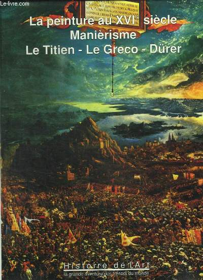 HISTOIRE DE L ART TOME 6. LA GRANDE AVENTURE DES TRESORS DU MONDE. LA PEINTURE AU XVI SIECLE. LE TITIEN, LE GRECO, DURER.