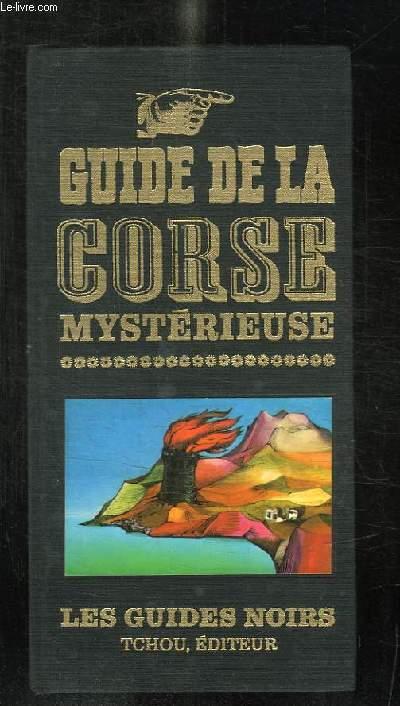 GUIDE DE LA CORSE MYSTERIEUSE.