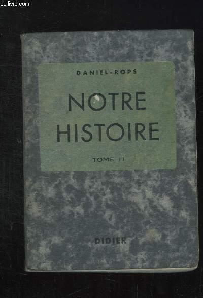 NOTRE HISTOIRE. TOME II: DE 1610 A NOS JOURS. LIVRE POUR LA PREPARATION AU CERTIFICAT D ETUDES PRIMAIRES.