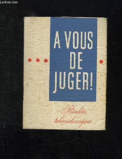A VOUS DE JUGER. REALITES TCHECOSLOVAQUES.