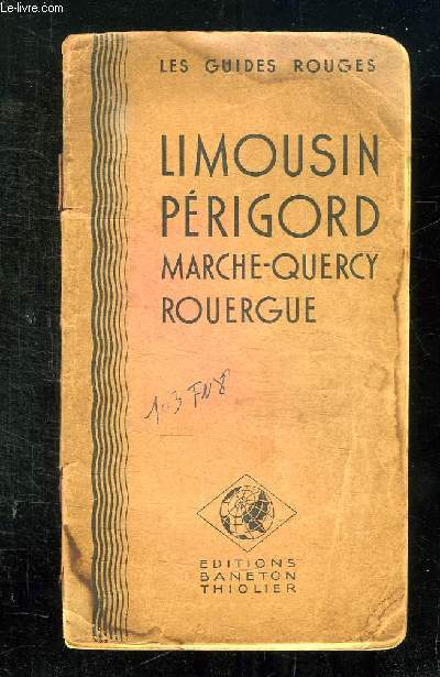 LES GUIDES ROUGES. LIMOUSIN, PERIGORD, MARCHE, QUERCY, ROUERGUE.