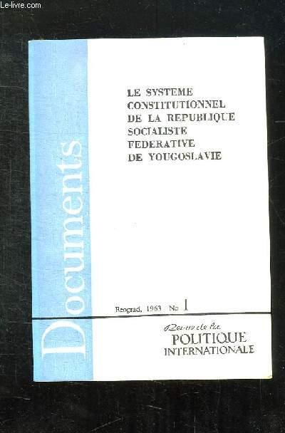 DOCUMENTS N° 1. LE SYSTEME CONSTITUTIONNEL DE LA REPUBLIQUE SOCIALISTE FEDERATIVE DE YOUGOSLAVIE.