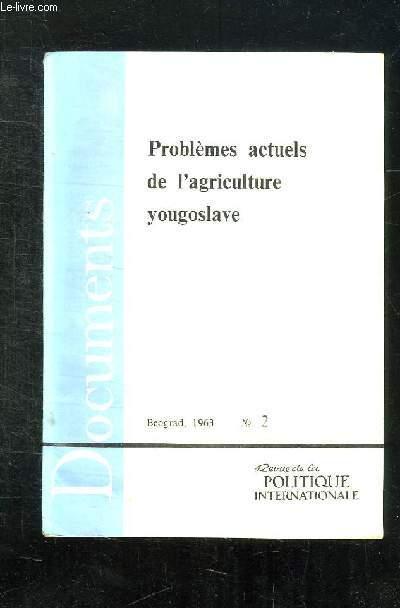 DOCUMENTS N° 2. PROBLEMES ACTUELS DE L AGRICULTURE YOUGOSLAVE.