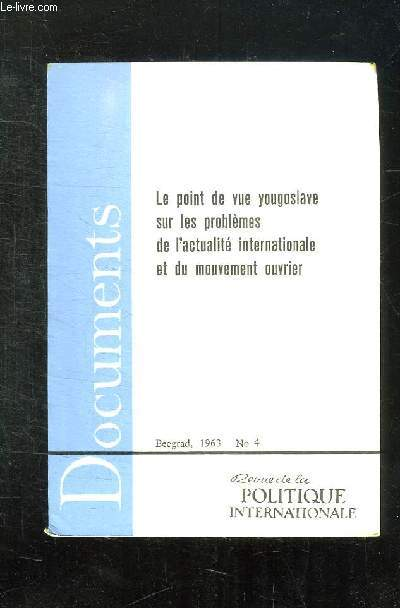 DOCUMENTS N° 4. LE POINT DE VUE YOUGOSLAVE SUR LES PROBLEMES DE L ACTUALITE INTERNATIONALE ET DU MOUVEMENT OUVRIER.