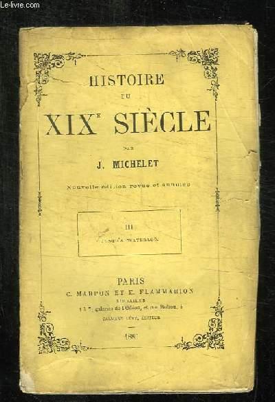 HISTOIRE DU XIX SIECLE. TOME III JUSQU A WATERLOO.