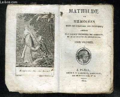 MATHILDE OU MEMOIRES TIRES DE L HISTOIRE DES CROISADES. TOME 1.