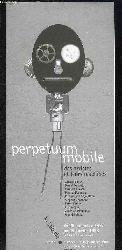 BROCHURE. PERPECTUUM MOBILE DES ARTISTES ET LEURS MACHINES EXPOSITION DU 28 NOVEMBRE 1997 AU 25 JANVIER 1998.