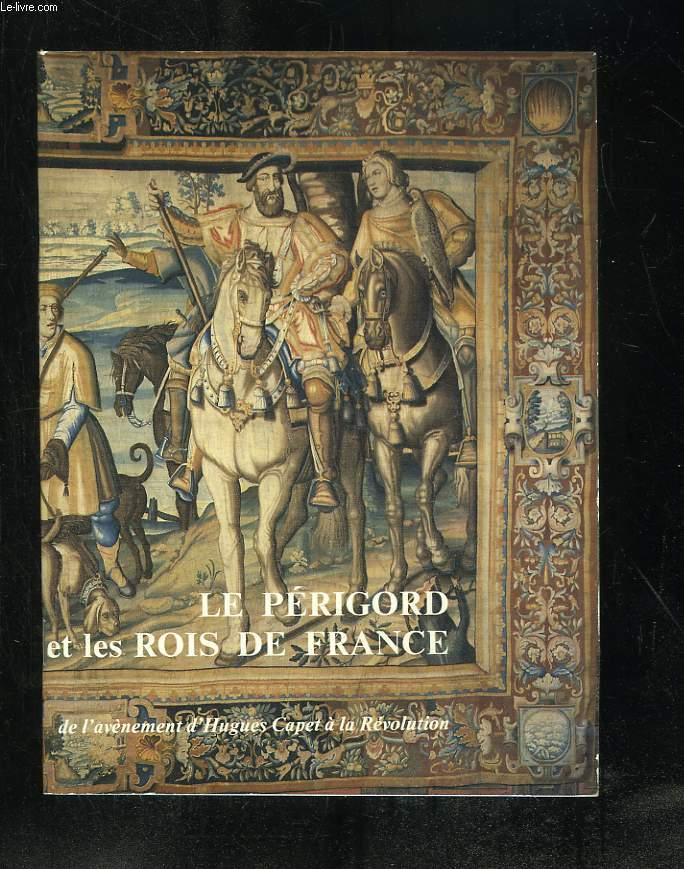 LE PERIGORD ET LES ROIS DE FRANCE. MUSEE DU PERIGORD JUIN 1987.