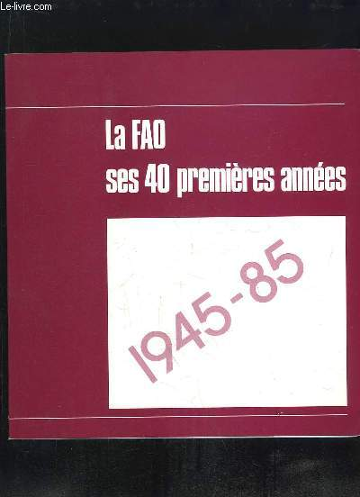 LA FAO SES 40 PREMIERES ANNEES.