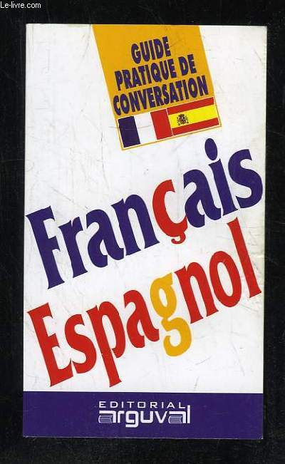 GUIDE PRATIQUE DE CONVERSATION FRANCAIS ESPAGNOL.