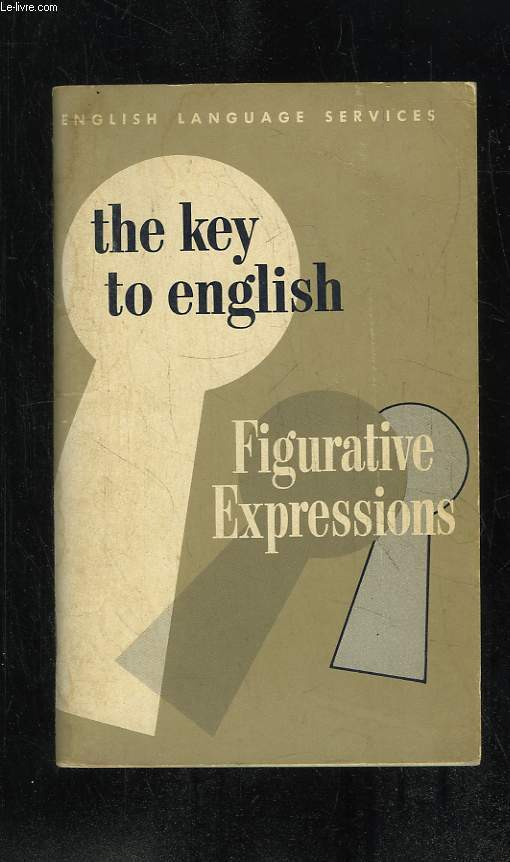 THE KEY TO ENGLISH. FIGURATIVE EXPRESSIONS.