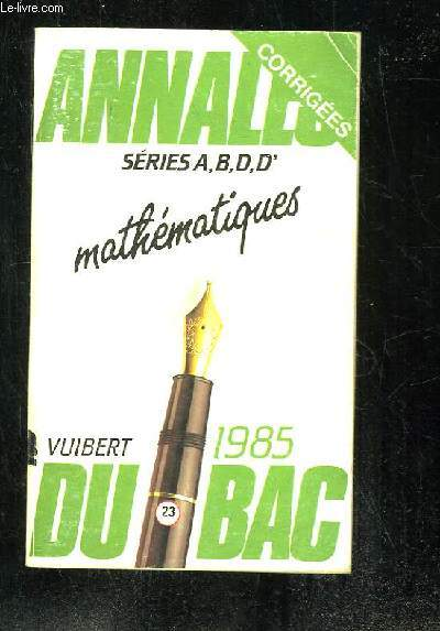 ANNALES CORRIGES DU BAC 1985. MATHEMATIQUES SERIE A, B, D ET D'.