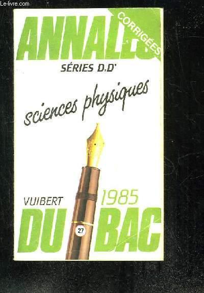 ANNALES CORRIGES DU BAC 1985. SCIENCES PHYSIQUES SERIES D ET D'.
