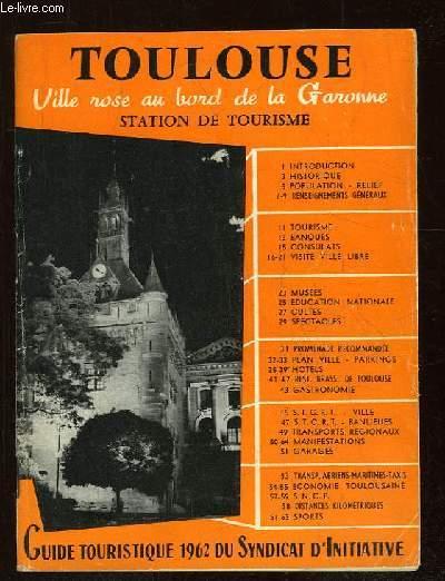 TOULOUSE . VILLE ROSE AU BORD DE LA GARONNE. GUIDE TOURISTIQUE 1962 DU SYNDICAT D INITIATIVE.