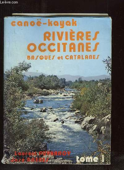 CANOE KAYAK. RIVIERES OCCITANES BASQUES ET CATALANE TOME 1.