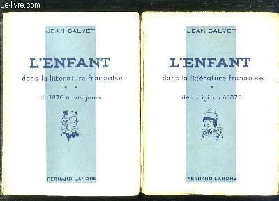 2 TOMES. L ENFANT DANS LA LITTERATURE FRANCAISE . TOME 1: DES ORIGINES A 1870. TOME 2: DE 1870 A NOS JOURS.