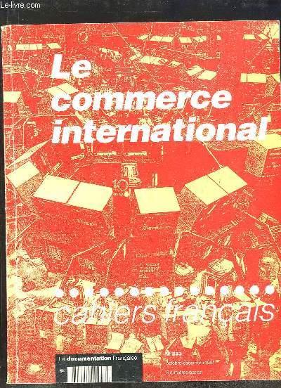 CAHIERS FRANCAIS N° 253 OCTOBRE DECEMBRE 1991. LE COMMERCE INTERNATIONAL, LES ECHANGES AU COEUR DE L ECONOMIE MONDIALE, LES ENJEUX DE L URUGUAY ROUND, LES GRANDES TENDANCES DES ECHANGES INTERNATIONAUX...
