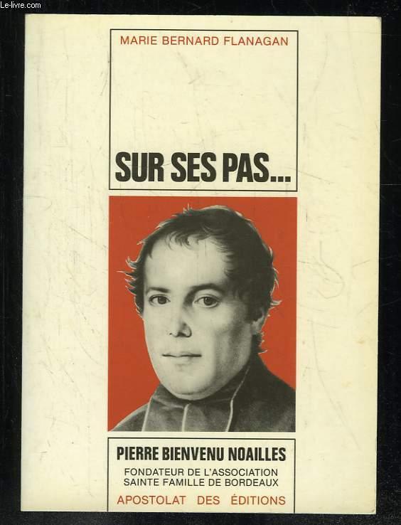 SUR SES PAS. VIE DE PIERRE BIENVENU NOAILLES PRETRE 1793 - 1861.