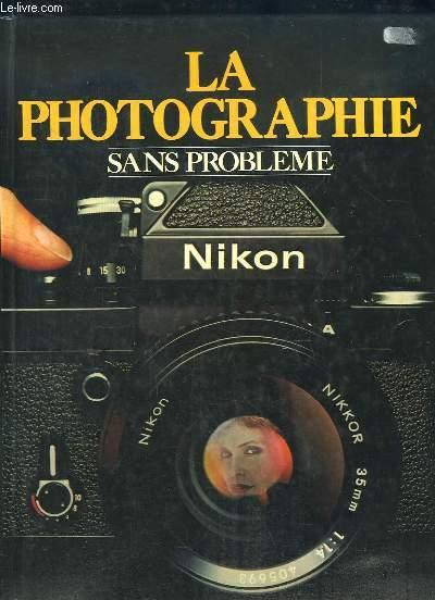 LA PHOTOGRAPHIE SANS PROBLEME.
