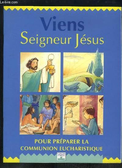 VIENS SEIGNEUR JESUS POUR PREPARER LA COMMUNION EUCHARISTIQUE.