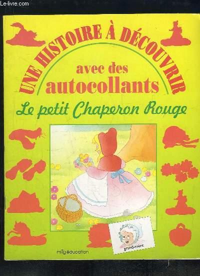 UNE HISTOIRE A DECOUVRIR AVEC DES AUTOCOLLANTS. LE PETIT CHAPERON ROUGE.