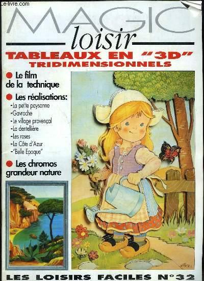 MAGIC LOISIR. LES LOISIRS FACILES N° 32. TABLEAUX EN 3D, LES CHROMOS GRANDEUR NATURE, LE FILM DE LA TECHNIQUE...