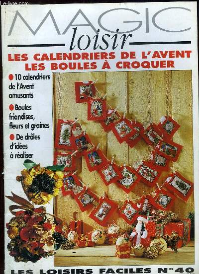MAGIC LOISIR. LES LOISIRS FACILE N° 40. LES CALENDRIERS DE L AVENT LES BOULES A CROQUER, DE DROLES D IDEES A REALISER...