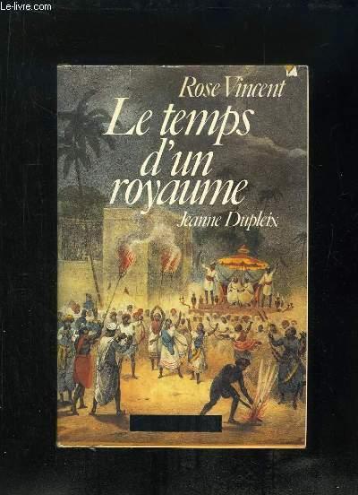 LE TEMPS D UN ROYAUME. JEANNE DUPLEIX 1706 - 1756.