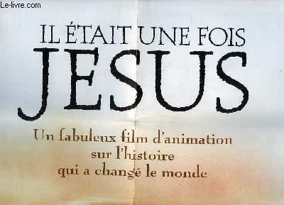 AFFICHE. IL ETAIT UNE FOIS JESUS. UN FABULEUX FILM D ANIMATION SUR L HISTOIRE QUI A CHANGE LE MONDE.