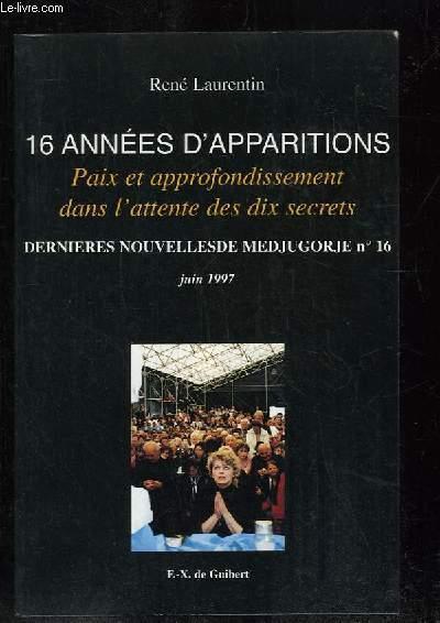 16 ANNEES D APPARITIONS . PAIX ET APPROFONDISSEMENT DANS L ATTENTE DES DIX SECRETS. DERNIERES NOUVELLES DE MEDJUGORJE N° 16 JUIN 1997.