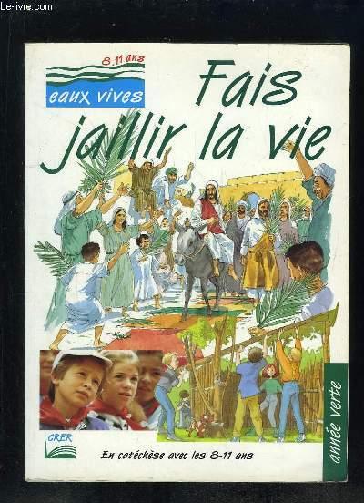 FAIS JAILLIR LA VIE. EN CATECHESE AVEC LES 8 - 11 ANS. ANNEE VERTE.