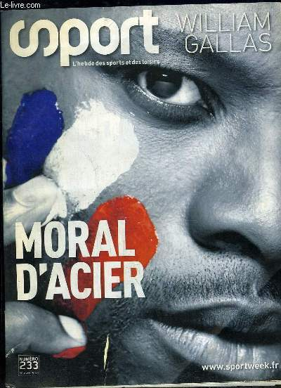 SPORT N° 233. SOMMAIRE: WILLIAM GALLAS, MORAL D ACIER...