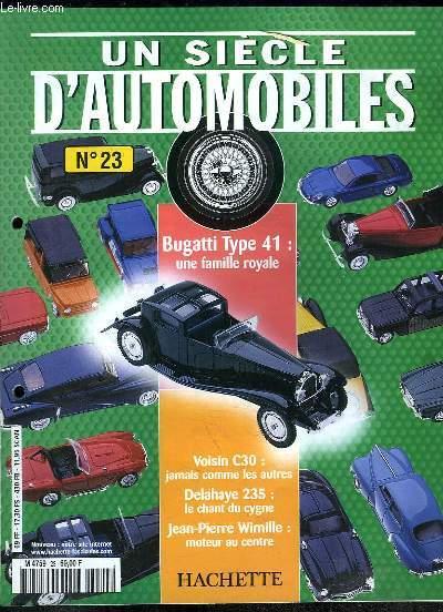 UN SIECLE D AUTOMOBILES N° 23. SOMMAIRE: VOISIN C30, DELAHAYE 235, JEAN PIERRE WIMILLE, BUGATTI TYPE 41...